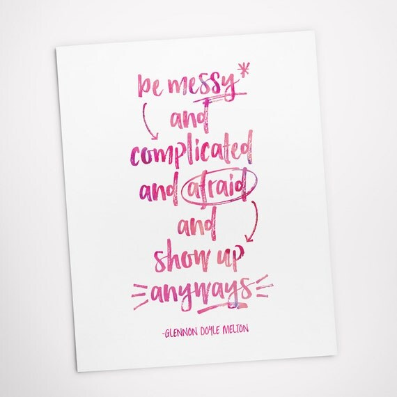 Printable Art, Be Messy Complicated Afraid and Show Up Anyways, Inspirational Quote, Motivational Art, Digital Download, Quote Printables