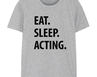 Acting, Eat Sleep Acting shirt Mens Womens, Actor Gifts - 1181