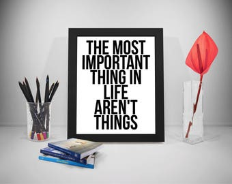 Most Important Thing Quotes,  Life Sayings, Life Print Art, Things Inspirational Prints, Most Important Things Prints Poster