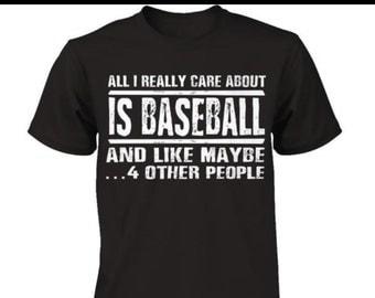 Baseball Shirt   All I really care about is Baseball