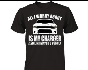 Charger apparel | All I worry about is my Charger