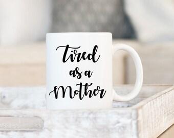 Tired as a Mother Mug, New Mom Mug, Mom Mug, Mother's day gift, Mother's day, New Mom Gift, Baby Shower Gift, Baby Shower, Gift for Mom