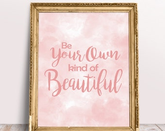 Be Your Own Kind of Beautiful, Inspirational Quote, Printable