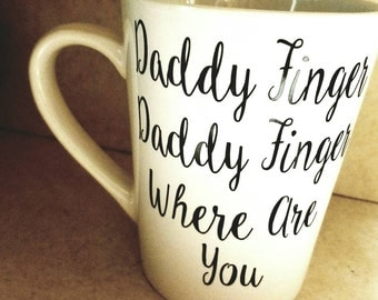 Daddy finger daddy finger where are you??  Here I am coffee mug