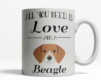 Beagle Cup | All You Need is Love and a Beagle Mug | Funny Beagle Gift |  Beagle Coffee Mug | Dog Lover Mug | Pet Mug |  11oz 15oz  409