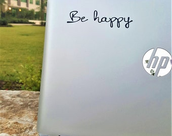 Decal quote {Be Happy}-Laptop Decal/Laptop Sticker/Phone decal/Phone sticker/Car Sticker/Car Decal/Window Decal/Window Sticker