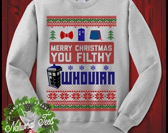 Merry Christmas You Filthy Whovian Crewneck Sweater Funny Ugly Christmas Sweater T-Shirt Xmas Gift For Brother Sister Boyfriend Girlfriend