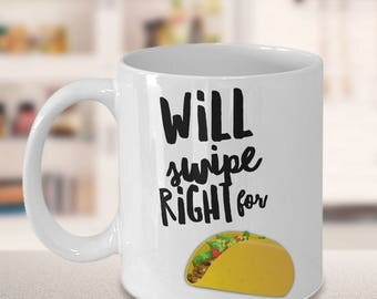 Taco Gifts - Taco Lover - Taco Mug - Taco Gifts for Him - Will Swipe Right for Tacos Funny Coffee Mug Ceramic Cup