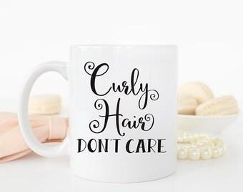 Curly Hair Don't Care, Coworker Gift, Funny Mug, Friend Gift, Funny Mom Mug, Gift for her, Gift for her mug, Cute Mug, AAA_001