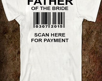 Father of the Bride Scan for Payment Shirt