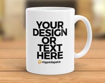 Custom 11oz Mug Your Design Text or Photo Personalized Mug Funny Gift Custom Name Mug Custom Coffee Mug Design Your Own Mug Ceramic Mug