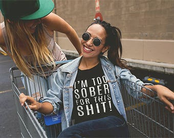 I'm Too Sober For This Shit Funny Unisex T-Shirt Witty Novelty