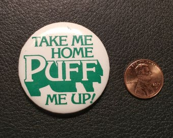 "Vintage Pinback Button: ""Take Me Home Puff Me Up!"""