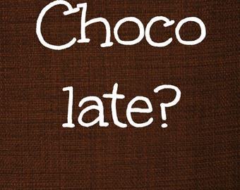 Choco late? Never