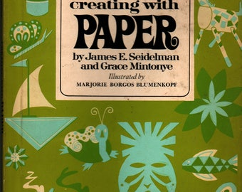 Creating With Paper - James E. Seidelman and Grace Mintonye - Marjorie Borgos Blumenkopf - 1969 - Vintage Craft Book