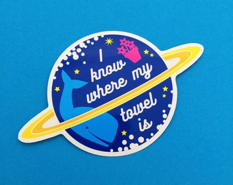 I Know Where My Towel Is Vinyl Sticker - Hitchhikers Guide To The Galaxy Sticker - Douglas Adams Sticker - Dont Panic