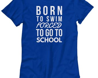 Synchro Synchronized Swim Born to SWIM Forced to go to School Women's Tshirt for Swimmers