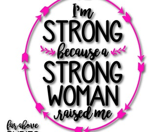 I'm Strong because a Strong Woman Raised Me - SVG, EPS, dxf, png, jpg digital cut file for Silhouette or Cricut