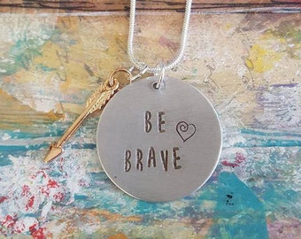 "Hand Forged Silver  Round Disc hanging from silver snake Chain- Quote ""Be Brave""- Heart"