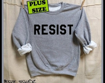 RESIST. Plus Size. Unisex 50/50 Sweatshirts. Black Ink. Nasty Woman. Down with the Patriarchy! Rise. Now is the time to stand up and fight