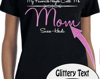 Pink Purple Glitter text -My Favorite People Call Me MOM - Nana Shirt  - I love my Mommy shirt - Mothers day Gift - Mothers Day Shirt
