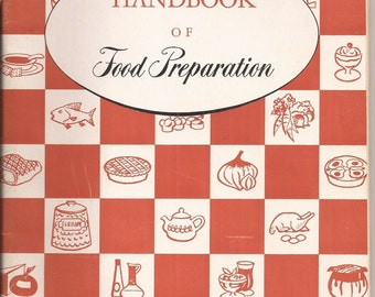 Handbook of Food Preparation Published by American Home Economics Association, Vintage Booklet, Cooking Food, Techniques on Food Prep
