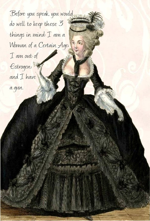 "I Am A Woman of a Certain Age, I'm Out of Estrogen and I Have A Gun. ~ Marie Antoinette Inspired 4"" x 6"" Postcards - Free Shipping in Usa"
