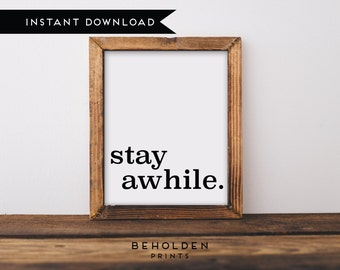 Digital Download, Wall Art Prints, Stay Awhile, Quote Prints, Wall Decor, Typography Print, Home Print, Home Wall Art, Dorm Wall Art