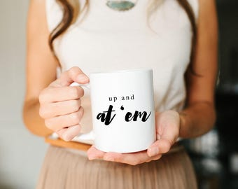 Morning Mug, Funny Mug, Mom Mug, Mugs with Sayings, Fun Mug, Ceramic Mug, Mama Mug, Girl Mug, Friend Gift, Up and At 'Em