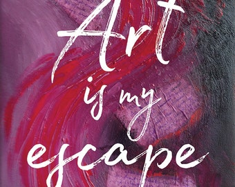 Art is my Escape ART PRINT – Inspiring Art, Gift for Artist, Acrylic Paint, Colour, Quotes, A4, Canvas, Expressive Art, Sayings, Mixed media