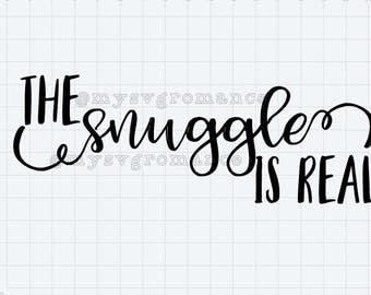 The Snuggle Is Real SVG - PNG - Fancy Font - Textured Font