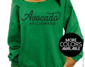 Avocado Aficionado - Slouchy Sweatshirt - Oversized Off the Shoulder Sweater - More Colors Available