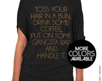 Toss Your Hair In A Bun Drink Some Coffee Put on Some Gangsta Rap and Handle It, Women's Off Shoulder Slouchy Tee Shirt Top, Women's Shirt
