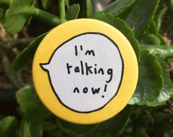 I'm Talking Now ! Pin Badge Button