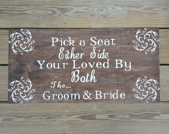 Pick a Seat Either Side Your Loved By Both The Groom and Bride Wooden Sign, Open Seating Sign, Wedding Reception Sign, Rustic Wedding Decor