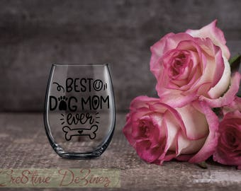 Best Dog Mom Ever, Gift for Mom, Mother Wine Glass, Mom Glass, Birthday Present, Dog Lover Present, Wine Lover Gift