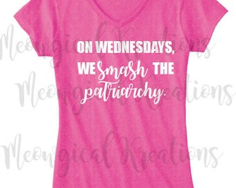 On Wednesdays Shirt/ On Wednesdays We Wear Pink/ Smash the Patriarchy/ Feminist Shirt/ Mean Girls/ Ladies V Neck/ Funny Shirt/ Sassy Shirt