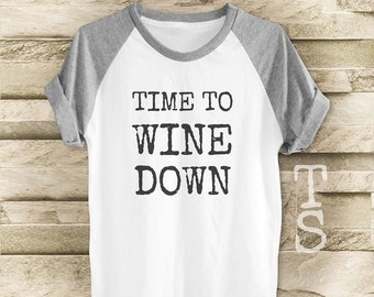 Time to Wine Down tshirt top trending graphic tee blogger tee shirt with saying women t shirt men t shirt short sleeve tshirt size S M L