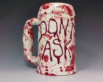 Large Don't Ask Mug, Blood Splattered Beer Stein