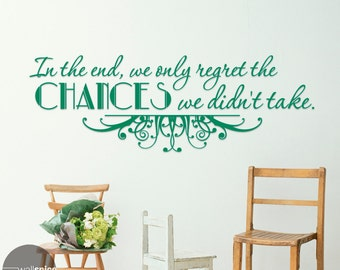 In The End We Only Regret The Chances We Didn't Take Vinyl Wall Decal Sticker