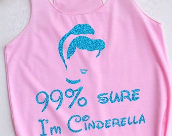 Blue Glitter 99% sure I'm Cinderella -Disney shirt,Disney tank top,Princess shirt,Princess tank top,Cinderella shirt,Cinderella tank top,