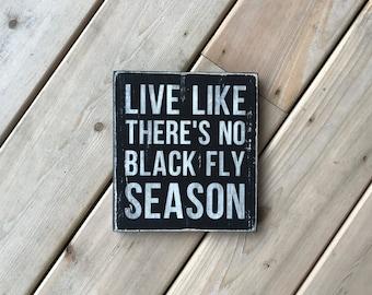 Live Like There's No Black Fly Season Sign - Adirondack - Mountain Decor - Cabin Decor - Lake Decor - Humor - Inspirational - Wood Sign