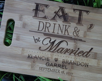 Eat Drink and Be Married Cutting Board - Personalized, Custom, Engagement, Wedding, Bridal Shower, Anniversary, Housewarming, Decorations