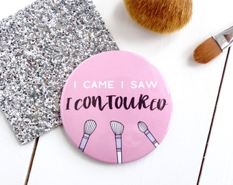 I Came I Saw I Contoured Pocket Mirror - Pocket Mirror Gift - Gift for Her - Gifts for Teens - Beauty Gift - Gift for Beauty Lover - Mirror