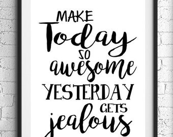 Make Today So Awesome Yesterday Gets Jealous, Inspirational Print, Home Decor, Wall Art, Black White Art, Motivational Quote, Gift For Her