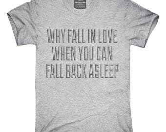 Why Fall In Love When You Can Fall Back Asleep T-Shirt, Hoodie, Tank Top, Gifts