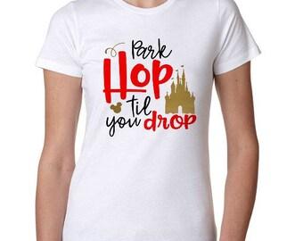 Park Hop Shirt, Park Hop Til You Drop, Magic Kingdom, Epcot,Animal Kingdom,Park Hopper,Disney Vacation,Disney Cruise,Disneyland,Disney World