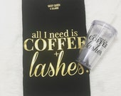 All I Need is Coffee and Lashes / Statement Tee / Graphic Tee / Statement Tshirt / Graphic Tshirt
