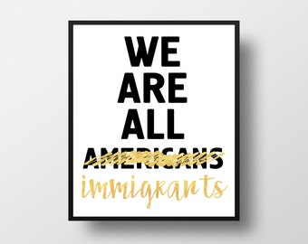 We are all Immigrants Digital Art Print - Refugees Welcome Wall Art, Nobodys is Illegal Quote, Printable American Immigrants Typography Art