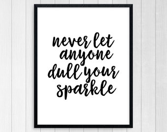 Printable Art, Never Let Anyone Dull Your Sparkle, Wall Art, Inspirational Quote, Motivational Quote, Room Decor, Typography Art Print